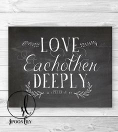 Christian Chalkboard Print. 1 Peter 4:8. Love each other deeply. Bible Verse Chalkboard. Weddings. Choose 8x10 or 11x14 Wall Art Print-want this too