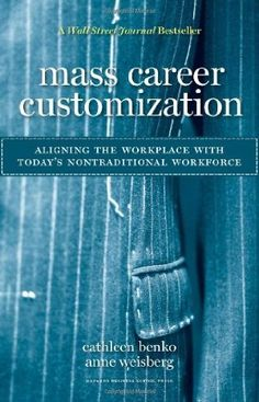 Mass Career Customization: Aligning the Workplace With Today's Nontraditional Workforce:Amazon:Books
