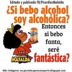 Si bebo alcohol, soy alcomica. Si bebo fanta... sere Fantastica!!!