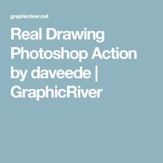 Real Drawing Photoshop Action by daveede | GraphicRiver