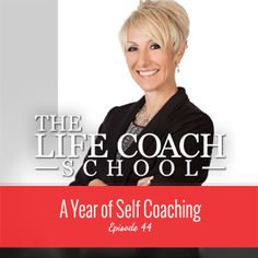 Ep #44: A Year of Self-Coaching – The Life Coach School