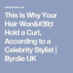 This Is Why Your Hair Won't Hold a Curl, According to a Celebrity Stylist | Byrdie UK