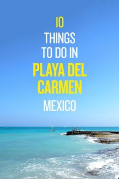 Best Things to Do in Playa del Carmen, Mexico