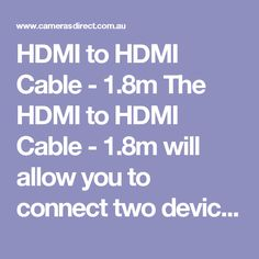 HDMI to HDMI Cable - 1.8m The HDMI to HDMI Cable - 1.8m will allow you to connect two devices requiring a HDMI input on both ends of the cable.  This HDMI to HDMI Cable - 1.8m comes with a full warranty in Australia. Pop into our camera store & warehouse or order online. #CamerasDirect, happily helping you take a better #photo and being at your service. Thank you. #HDMItoHDMICable #HDMICable