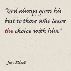 God always gives his best to those who leave the choice with Him. Jim Elliot missionary quote (In Japanese: 最終的な選択の余地を神に与える者に、神は最上のものを与えられます。ージム・エリオット)