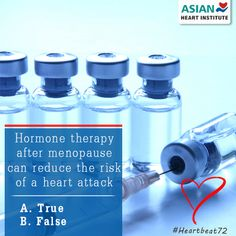 #HormoneTherapy after Menopause can Reduce the Risk of a #HeartAttack  A. True B. False  #Heartbeat72  Command Your Valuable Answers....