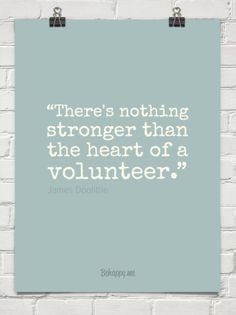"""""""there's nothing stronger than the heart of a volunteer."""" by James Doolittle #100844"""