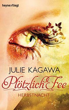 Plötzlich Fee - Herbstnacht: Band 3 - Roman von Julie Kagawa http://www.amazon.de/dp/3453314468/ref=cm_sw_r_pi_dp_5oJJwb144XQAY