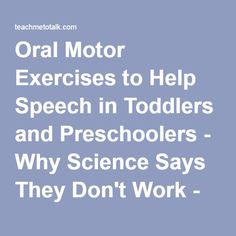 Oral Motor Exercises to Help Speech in Toddlers and Preschoolers - Why Science Says They Don't Work - teachmetotalk.com
