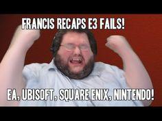 FRANCIS RECAPS E3 FAILS - NINTENDO, EA, ETC