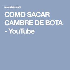 COMO SACAR CAMBRE DE BOTA - YouTube
