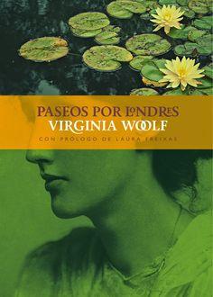 Paseos por Londres / Virginia Woolf ; con prólogo de Laura Freixas ; traducción de Lluísa Moreno: http://kmelot.biblioteca.udc.es/record=b1536463~S1*gag