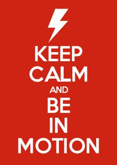 KEEP CALM AND BE IN MOTION