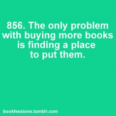 The only problem with buying more books is finding a place to put them