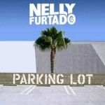 Parking Lot Lyrics and Official Lyric Video by Nelly Furtado  You caught me offguard and oh hey I'm pleased to meet ya  Don't know if you can hold me but I gotta