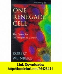 One Renegade Cell the Quest for the Orig (Science Masters) (9780297816454) Robert Weinberg , ISBN-10: 0297816454  , ISBN-13: 978-0297816454 ,  , tutorials , pdf , ebook , torrent , downloads , rapidshare , filesonic , hotfile , megaupload , fileserve