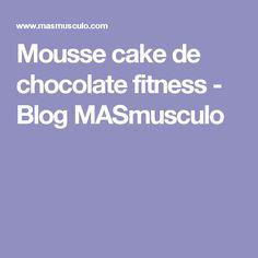 Mousse cake de chocolate fitness - Blog MASmusculo