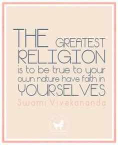 Quote S w a m i  V i v e k a n a n d a: The greatest religion ....