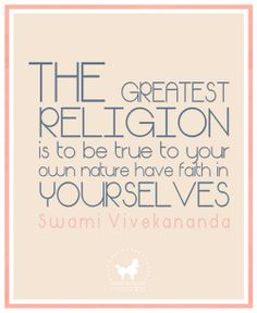 Quote S w a m i  V i v e k a n a n d a: The greatest religion ....