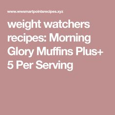 weight watchers recipes: Morning Glory Muffins Plus+ 5 Per Serving