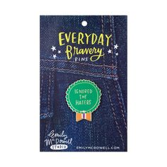 Ignored The Haters Everyday Bravery Pin
