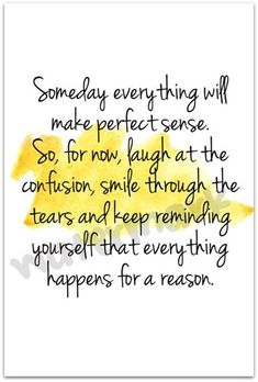 Someday everthing will make perfect sense...