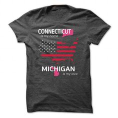 CONNECTICUT IS MY HOME MICHIGAN IS MY LOVE T-Shirts & Hoodies