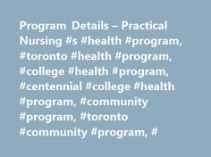 Program Details – Practical Nursing #s #health #program, #toronto #health #program, #college #health #program, #centennial #college #health #program, #community #program, #toronto #community #program, # http://kenya.remmont.com/program-details-practical-nursing-s-health-program-toronto-health-program-college-health-program-centennial-college-health-program-community-program-toronto-community-program/  # Practical Nursing The Practical Nursing program at Centennial College is all about…