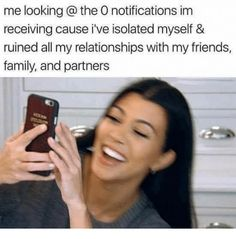 Me Looking the O Notifications Im Receiving Cause I've Isolated Myself & Ruined All My Relationships With My Friends Family and Partners | Family Meme on me.me