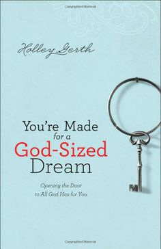 You're Made for a God-Sized Dream: Opening the Door to All God Has for You: Holley Gerth