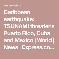 Caribbean earthquake: TSUNAMI threatens Puerto Rico, Cuba and Mexico | World | News | Express.co.uk