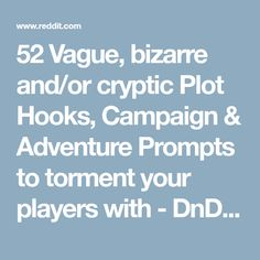 52 Vague, bizarre and/or cryptic Plot Hooks, Campaign & Adventure Prompts to torment your players with - DnDBehindTheScreen