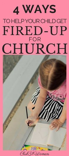 4 Ways To Help Your Child Get Fired-Up For Church - Club 31 Women