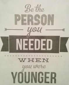 be who you needed when you were younger - Google Search