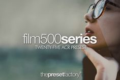 Film 500 Series - Adobe Camera Raw by The Preset Factory on @creativework247