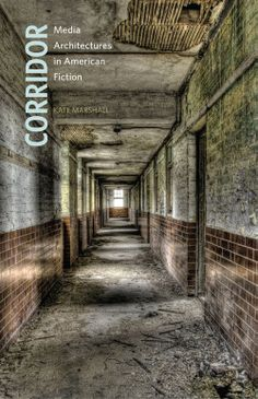 Corridor: Media Architectures in American Fiction by Kate Marshall