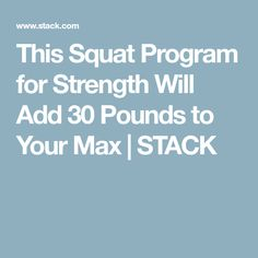 This Squat Program for Strength Will Add 30 Pounds to Your Max | STACK