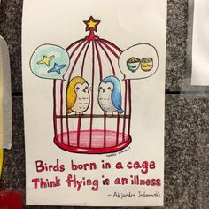 Birds born in a cage, think flying is an illness.