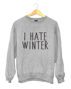 Welcome to Nalla shop :)  For sale we have these I hate winter sweatshirt!  Very popular on sites like Tumblr and blogs!  This is the Gray sweatshirt.