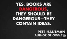 "(10/11) These are 11 quotes from different authors on censorship and banned books (via Buzzfeed.com) based on Banned Books Week (9/22-28/13) ""Yes books are dangerous. They should be dangerous - They contain ideas."" - Pete Hautman (author of Godless)"
