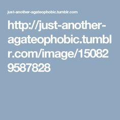 http://just-another-agateophobic.tumblr.com/image/150829587828