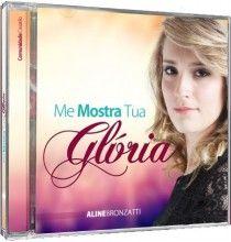 Me Mostra Tua Glória ( CD ) Aline Bronzatti
