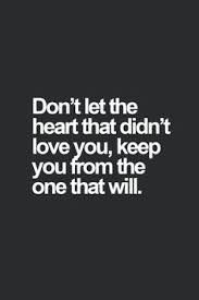 Moving On Quotes : Don't let the heart that didn't love you, keep you from the one that wil. - Hall Of Quotes Great Quotes, Quotes To Live By, Me Quotes, Motivational Quotes, Inspirational Quotes, Quotes 2016, Breakup Quotes, Funny Quotes, Divorce Quotes