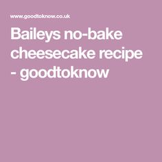 Baileys no-bake cheesecake recipe - goodtoknow