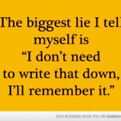 ...and I tell myself that particular lie far too often!
