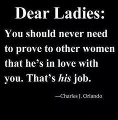 You should never need to prove to other women that he's in love with you. That's his job. - ♠️A true Gentleman will♠️ You definitely should have to prove it to his sister or his mother, how sad. Great Quotes, Quotes To Live By, Funny Quotes, Inspirational Quotes, Awesome Quotes, The Words, Under Your Spell, Def Not, Quote Of The Week