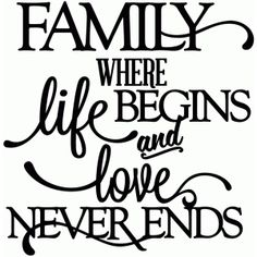 Silhouette Design Store - View Design family - where life begins & love never ends - vinyl phrase Vinyl Quotes, Sign Quotes, Wall Quotes, Me Quotes, Family Quotes And Sayings, Window Quotes, Cousin Quotes, Monday Quotes, Qoutes