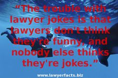 """""""The trouble with lawyer jokes is that lawyers don't think they're funny, and nobody else thinks they're jokes."""""""
