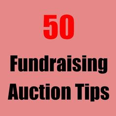 50 Fundraising Auction Tips - 25 each for live and silent auctions.