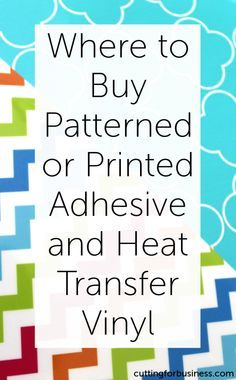 Where to Buy Patterned or Printed Adhesive or Heat Transfer Vinyl - Cutting for Business